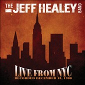 The Jeff Healey Band: Live From NYC: Recorded December 13, 1988