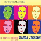 Wanda Jackson: Before The Music Died: The Complete Recordings 1954-1962 [Box] *