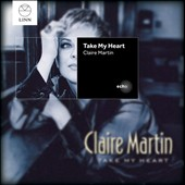 Claire Martin (Vocals): Take My Heart