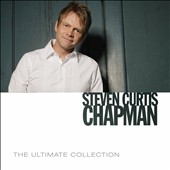 Steven Curtis Chapman: The Ultimate Collection
