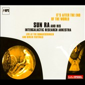Sun Ra & His Intergalactic Arkestra/Sun Ra & His Intergalactic Research Arkestra: It's After the End of the World: Live At the Donaueschingen and Berlin Festivals