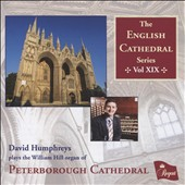 The English Cathedral Organ Series Vol. 19: Works of Reger, Buxtehude, Mozart, Elgar et al. / David Humphreys, organ of Peterborough Cathedral