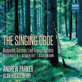 The Singing Oboe - Andrew Parker plays songs by Beethoven, Schubert & Schumann / Andrew Parker, oboe; Alan Huckleberry, piano