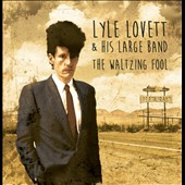 Lyle Lovett & His Large Band: The  Waltzing Fool