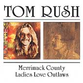 Tom Rush: Merrimack County/Ladies Love Outlaws
