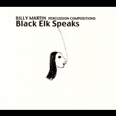 Black Elk Speaks: Percussion Compositions by Billy Martin