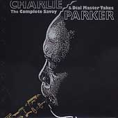 Charlie Parker (Sax): The Complete Savoy and Dial Master Takes