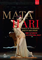 Mata Hari, ballet in 2 acts by Ted Brandsen. Music by Tarik O'Regan, Libretto by Janine Brogt / Anna Tsygankova, Dutch National Ballet (live, 2016) [Blu-ray]