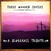 Various Artists: Three Wooden Crosses Blue Grass Tribute