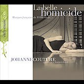 La belle homicide - Musique fran&ccedil;aise du XVIIe si&egrave;cle / Johanne Couture