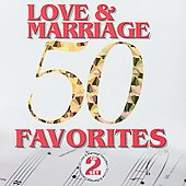Various Artists: 50 Love and Marriage Favorites