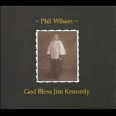 Phil Wilson (June Brides): God Bless Jim Kennedy [Digipak] *