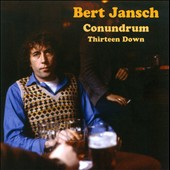Bert Jansch Conundrum/Bert Jansch: Thirteen Down