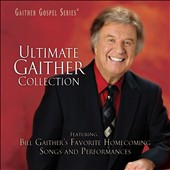 Gloria Gaither/Homecoming Friends/Bill & Gloria Gaither (Gospel)/Bill Gaither (Gospel): Ultimate Gaither Collection