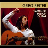 Greg Reiter (Flamenco): Flamenco Fusion Guitar [Digipak]