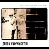 Loudon Wainwright III: Older Than My Old Man Now