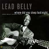 Leadbelly: Where Did You Sleep Last Night: Lead Belly Legacy, Vol. 1