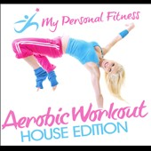 Various Artists: My Personal Fitness: Aerobic Workout House Edition
