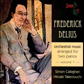 Delius: Orchestral Music Arranged for Two Pianos, Vol. 1 / Simon Callaghan & Hiroaki Takenouchi, pianos