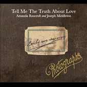 Tell Me the Truth About Love songs by Britten, Schumann, Boulanger, Chausson et al. / Amanda Roocroft, soprano; Joseph Middleton, piano