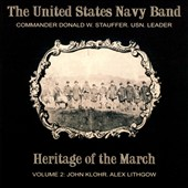 Heritage of the March, Vol. 2: Music of Klohr and Lithgow / Commander Donald W. Stauffer, The United States Navy Band