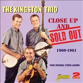 The Kingston Trio: Close Up and Sold Out: Four Original Stereo Albums 1960-1961