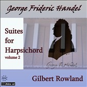 Handel: Suites for Harpsichord, Vol. 2 / Gilbert Rowland, harpsichord
