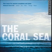 The Coral Sea, new music for soprano saxophone & piano by Gabriel Jackson, Graham Fitkin, Nikki Iles; Mark-Anthony Turnage et al. / McKenzie Sawers Duo