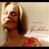 Annette Cantor: Songs To the Goddess [Digipak]