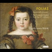 Folias: Spanish Music for Harpsichord from the 17th Century - works by Cabanilles, De Arauxo, Ximenez, Bruna / Lydia Maria Blank, harpsichord