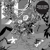 Thee Oh Sees: Singles Collection, Vol. 3 [Digipak]