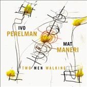 Ivo Perelman/Mat Maneri: Two Men Walking