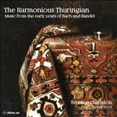 The Harmonious Thuringian - Music from the early years of Bach and Handel / Terence Charlston, harpsichord