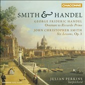 Smith & Handel - G.F. Handel: Overture to 'Riccardo Primo'; J.C. Smith: Six Lessons, Op. 13 / Julian Perkins, harpsichord