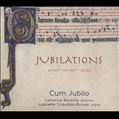 Jubilations: Chants of the Middle Ages & Organ Pieces / Cum Jublio, Catherine Ravenne, director; Judicaëlle Giraudeau-Bureau, organ