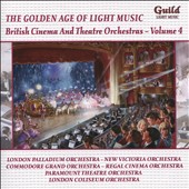 Various Artists: The Golden Age of Light Music: British Cinema & Theatre Orchestras, Vol. 4