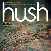 Hush Collection, music for complete calm 'The Wind in the Willows' composed by Mark Isaacs with narration by Andrew Ford / Hush Ensemble