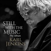 Karl Jenkins (b. 1944): 'Still with the Music' - Favorite Orchestral and Choral Works / Bryn Terfel, Guy Johnston; London PO; London SO et al.