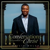 Philip Welch: Conversations Revealed in Christ