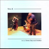 Trio X: Live in Green Bay and Buffalo