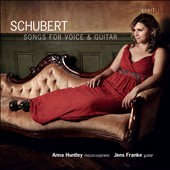 Franz Schubert (1797-1828): Songs for Voice & Guitar / Anna Huntley, mezzo-soprano; Jens Franke, guitar