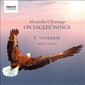 Alexander LÆEstrange (b.1974): On Eagles' Wings / James Sherlock, organ/piano; Tenebrae, Nigel Short