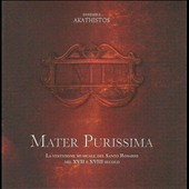 Mater Purissima:  Holy Rosary Music in the seventeenth and eighteenth centuries by Biber, Bendetti, Soriano, Bruna and Vulpio / Akathistos Ensemble
