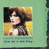 Linda Thompson: Give Me a Sad Song