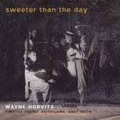 Wayne Horvitz (Composer/Keyboard): Sweeter Than the Day