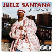 Juelz Santana: From Me to U [PA]