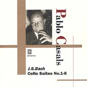 Bach: Cello Suites no 1-6 / Pablo Casals