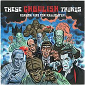Various Artists: These Ghoulish Things: Horror Hits for Halloween