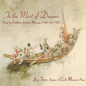 To the Mart of Dreams/Songs by Kathleen Lockhart Manning (1890-1951) Vol. 1