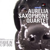 Fugue in C of Dog / Aurelia Saxophone Quartet
